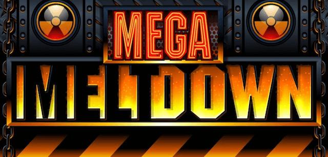 Mega Meltdown Everi Slot